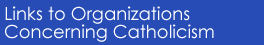 Links to Organizations Concerning Catholicism